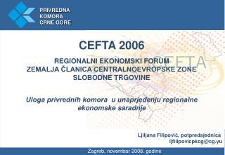 CEFTA 2006 REGIONALNI EKONOMSKI FORUM  ZEMALJA ČLANICA CENTRALNOEVROPSKE ZONE  SLOBODNE TRGOVINE