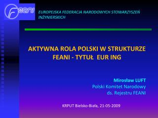 AKTYWNA ROLA POLSKI W STRUKTURZE FEANI - TYTUŁ  EUR ING