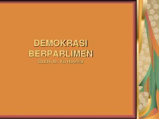 DEMOKRASI BERPARLIMEN OLEH: Dr. Ku Hasnita
