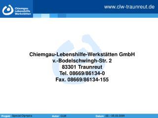 Chiemgau-Lebenshilfe-Werkstätten GmbH v.-Bodelschwingh-Str. 2   83301 Traunreut Tel. 08669/86134-0