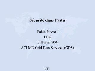 Sécurité dans Pastis Fabio Picconi LIP6 13 février 2004 ACI MD Grid Data Services (GDS)