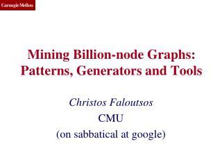 Mining Billion-node Graphs: Patterns, Generators and Tools
