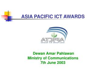 ASIA PACIFIC ICT AWARDS Dewan Amar Pahlawan Ministry of Communications 7th June 2003