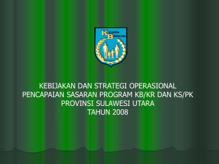 KEBIJAKAN DAN STRATEGI OPERASIONAL PENCAPAIAN SASARAN PROGRAM KB/KR DAN KS/PK