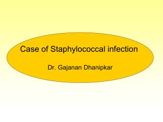 Case of Staphylococcal infection  Dr. Gajanan Dhanipkar