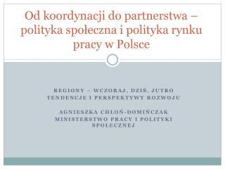 Od koordynacji do partnerstwa – polityka społeczna i polityka rynku pracy w Polsce