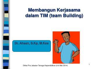 Membangun Kerjasama dalam  TIM (team Building)