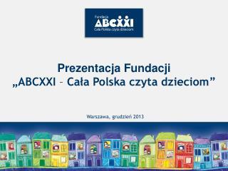 """Prezentacja Fundacji  """"ABCXXI  –  Cała Polska czyta dzieciom """""""