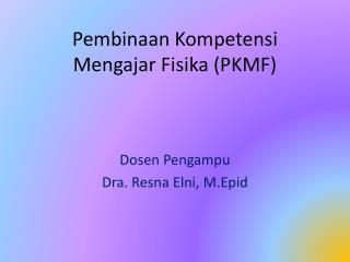 Pembinaan Kompetensi Mengajar Fisika (PKMF)