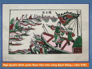 Ngô Quyền đánh quân Nam Hán trên sông Bạch Đằng ( năm 938)