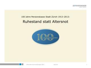 100 Jahre Pensionskasse Stadt Zürich 1913–2013: Ruhestand statt Altersnot