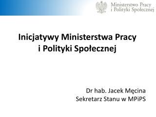 Inicjatywy Ministerstwa Pracy  i Polityki Społecznej