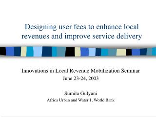 Designing user fees to enhance local revenues and improve service delivery