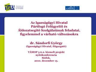 dr. Sándorfi György (Igazságügyi Hivatal, főigazgató) TÁMOP 5.6.2. kiemelt projekt
