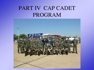 PART IV  CAP CADET PROGRAM
