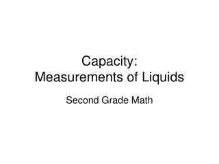 Capacity:  Measurements of Liquids