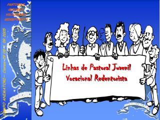 Linhas de Pastoral Juvenil Vocacional Redentorista