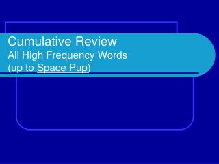 Cumulative Review All High Frequency Words (up to  Space Pup )