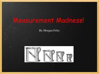 Measurement Madness!