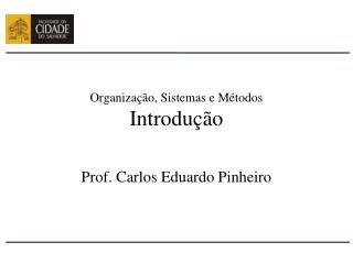 Organização, Sistemas e Métodos Introdução