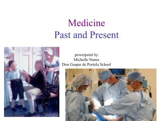 Medicine Past and Present  powerpoint by Michelle Nunes Don Gaspar de Portola School