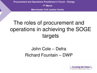 The roles of procurement and operations in achieving the SOGE targets John Cole – Defra