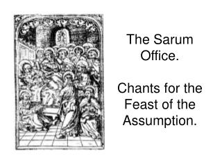 The Sarum Office. Chants for the  Feast of the Assumption.