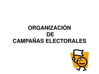 ORGANIZACI N  DE CAMPA AS ELECTORALES