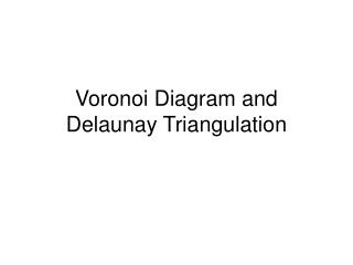 Voronoi Diagram and Delaunay Triangulation