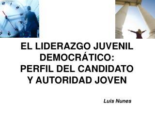 EL LIDERAZGO JUVENIL DEMOCR TICO:  PERFIL DEL CANDIDATO  Y AUTORIDAD JOVEN