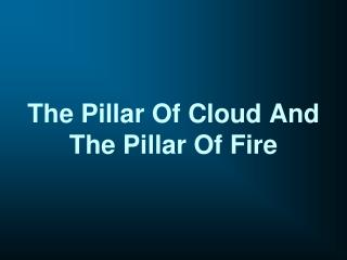 The Pillar Of Cloud And The Pillar Of Fire