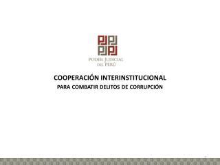 COOPERACIÓN INTERINSTITUCIONAL  para combatir delitos de corrupción