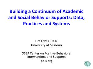 Building a Continuum of Academic and Social Behavior Supports: Data, Practices and Systems