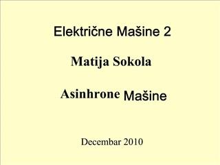 Elektricne Ma ine 2  Matija Sokola   Asinhrone Ma ine
