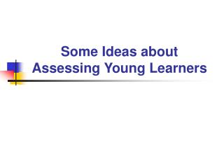 Some Ideas about Assessing Young Learners
