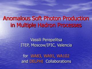 Anomalous Soft Photon Production in Multiple Hadron Processes