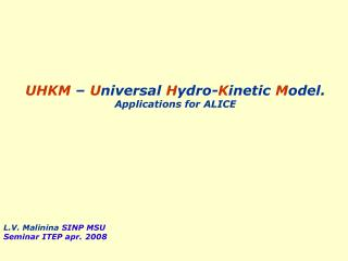 UHKM  –  U niversal  H ydro- K inetic  M odel. Applications for ALICE