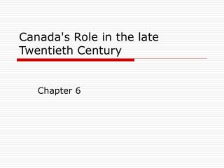 Canada's Role in the late  Twentieth Century