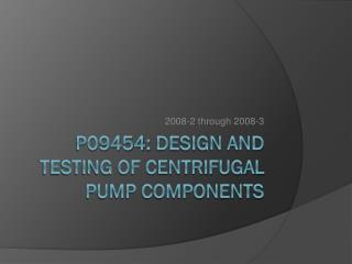 P09454:  Design and Testing of Centrifugal Pump Components