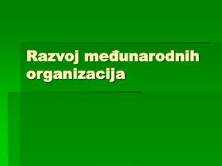 Razvoj me đunarodnih organizacija