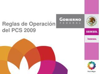 Reglas de Operación del PCS 2009