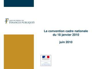 La convention cadre nationale  du 18 janvier 2010 juin 2010