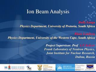 Ion Beam Analysis Dolly Langa Physics Department, University of Pretoria, South Africa