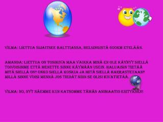 Vilma: Liettua sijaitsee balttiassa, helsingistä 600km etelään.