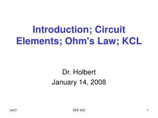 Introduction; Circuit Elements; Ohms Law; KCL