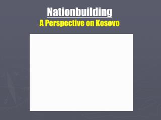 Nationbuilding A Perspective on Kosovo