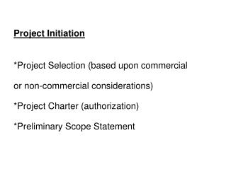 Project Initiation *Project Selection (based upon commercial  or non-commercial considerations)