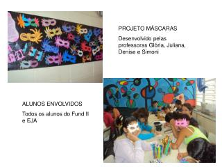 PROJETO MÁSCARAS Desenvolvido pelas professoras Glória, Juliana, Denise e Simoni