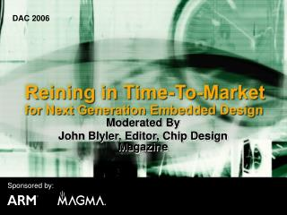 Moderated By John Blyler, Editor, Chip Design Magazine