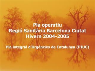 Pla operatiu Regió Sanitària Barcelona Ciutat Hivern 2004-2005